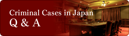 Criminal Cases in Japan - Q&A